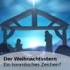 DER WEIHNACHTSSTERN - EIN HIMMLISCHES ZEICHEN?